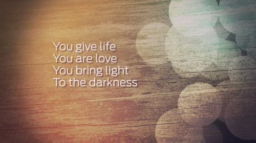 you give life you are love