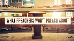 Study: What Preachers Won't Preach About by Toni Ridgaway