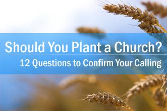 View article Should You Plant A Church? 12 Questions To Confirm Your Calling