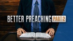 View article 10 Tips For Better Preaching Pt. 2