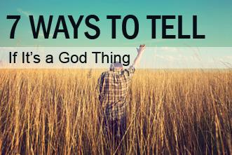 View article 7 Ways To Tell If It's A God Thing