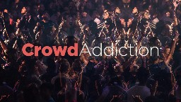 View article Uncovering Your Crowd Addiction