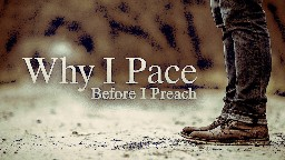 View article Why I Pace Before I Preach