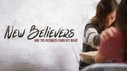 View article Top 3 Mistakes Churches Make With New Believers