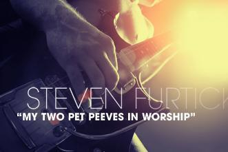 View article My Two Pet Peeves In Worship