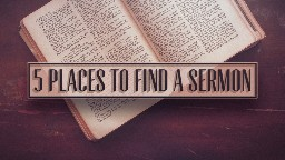 View article 5 Places To Find A Sermon
