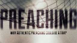 View article Why Authentic Preaching Could Be A Trap