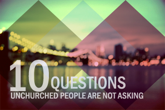 View article 10 Questions Unchurched People Are Not Asking About Your Church
