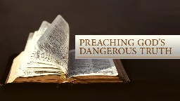 View article Preaching God's Dangerous Truth