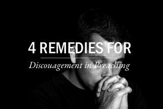 View article 4 Remedies For Discouragement In Your Preaching