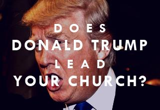 View article Does Donald Trump Lead Your Church?