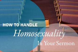 View article How To Handle Homosexuality In A Sermon