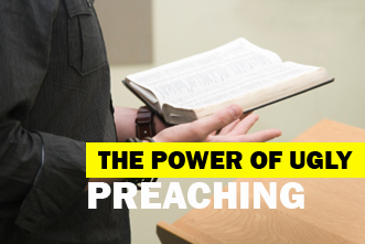 View article The Power Of Ugly Preaching