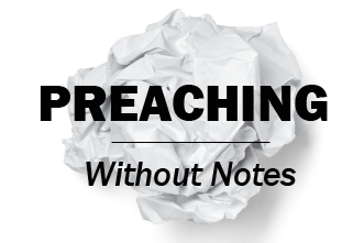 View article Preaching Without Notes: Four Must-Have Skills
