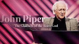 View article John Piper: The Gladness Of The Risen God