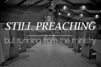 View article Still Preaching, But Running From The Ministry