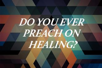 View article Do You Ever Preach On Healing?