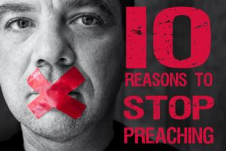 View article 10 Reasons To Stop Preaching