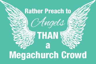 View article I'd Rather Preach To Angels Than A Megachurch Crowd