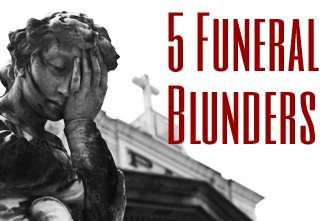 View article 5 Funeral Blunders To Avoid At All Costs