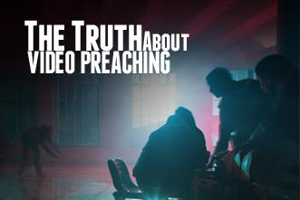 View article The Truth About Video Preaching (Spoiler Alert: It Might Not Work For You)