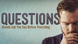 View article 20 Questions Every Preacher Should Ask The Day Before Preaching