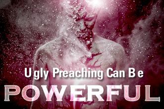 View article Ugly Preaching Can Be Powerful