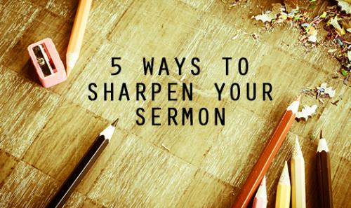 View article 5 Things You Can Do Today To Sharpen Tomorrow's Sermon