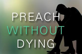 View article How To Preach Every Sunday Without Dying