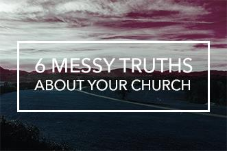 View article 6 Messy Truths About Your Church—and 3 Helpful Realities