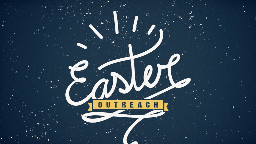 View article 3 Reasons For Not Giving Up On Easter Outreach