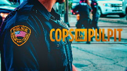 View article God Doesn't Need Cops In The Pulpit--He Needs Preachers