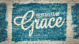 View article 3 Obstacles Of Grace That Could Sabotage Your Preaching