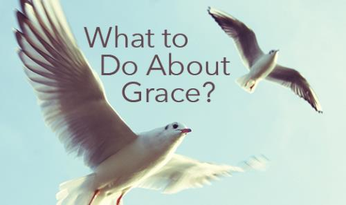 View article What To Do About Grace: 4 Down-To-Earth Suggestions