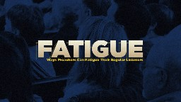 View article 10 Ways Preachers Fatigue Their Regular Listeners