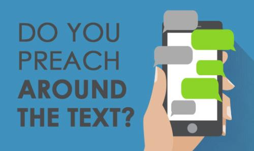 View article Do You Preach Around The Text, Or Do You Preach The Text?