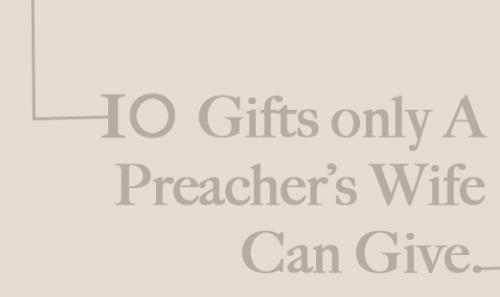 View article 10 Gifts Only A Preacher's Wife Can Give