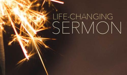 View article Why Every Sermon Should Be A Life-Changing Sermon