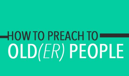 View article How To Preach To Old(Er) People