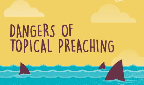 View article How To Avoid The Dangers Of Topical Preaching