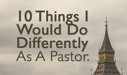 View article 10 Things I'd Do Differently In My Pastoral Work