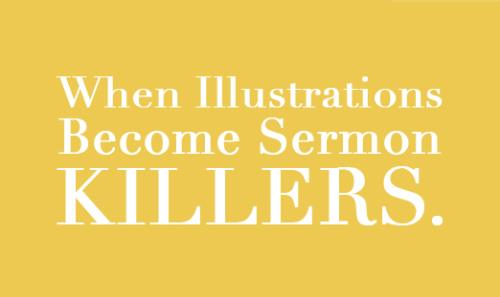 View article When Illustrations Become Sermon-Killers (And What To Do About Them)