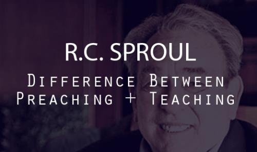 View article R.c. Sproul: The Difference Between Preaching & Teaching