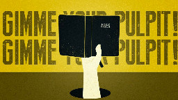 View article Pastor, I'm Called To Preach--Gimme Your Pulpit!