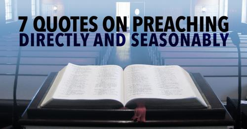 View article 7 Quotes On Preaching Directly And Seasonably