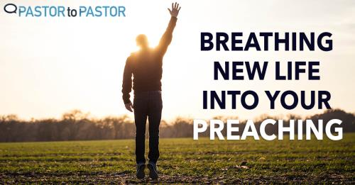 View article Breathing New Life Into Your Preaching