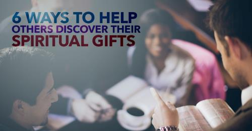 View article 6 Tips On How Pastors Can Help Others Discover Their Spiritual Gifts