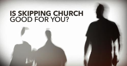 View article Is Skipping Church Good For Your Soul?