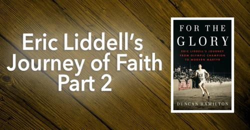 View article Running The Race With God Beside Me: Eric Liddell's Journey Of Faith - Part 2