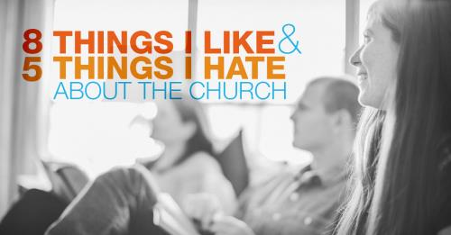 View article Eight Things I Like About The Church…and Five I Hate.